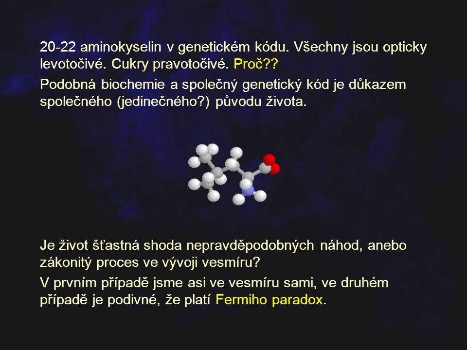 20-22 aminokyselin v genetickém kódu. Všechny jsou opticky levotočivé