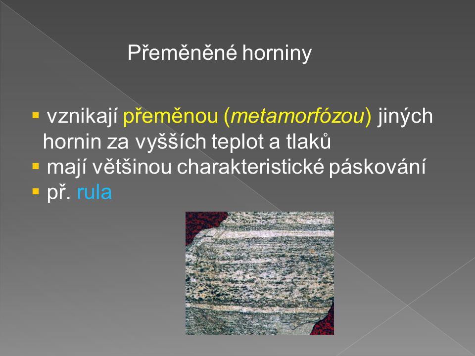 Přeměněné horniny vznikají přeměnou (metamorfózou) jiných. hornin za vyšších teplot a tlaků. mají většinou charakteristické páskování.
