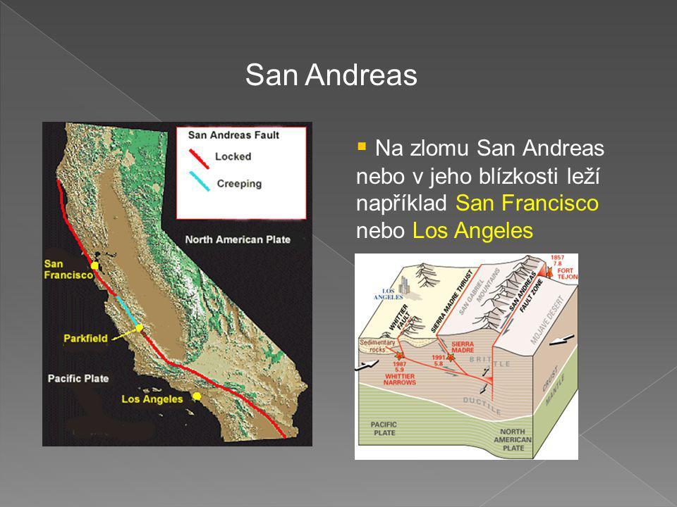 San Andreas Na zlomu San Andreas nebo v jeho blízkosti leží například San Francisco nebo Los Angeles.