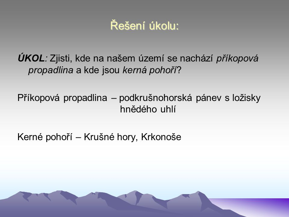 Řešení úkolu: ÚKOL: Zjisti, kde na našem území se nachází příkopová propadlina a kde jsou kerná pohoří