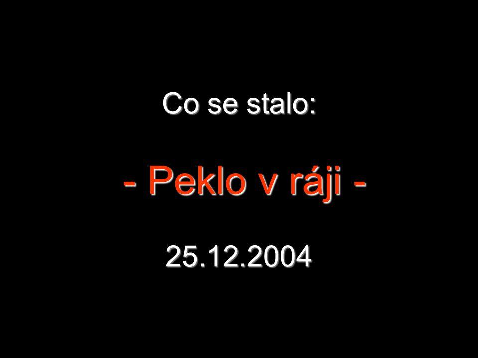 Co se stalo: - Peklo v ráji - 25.12.2004
