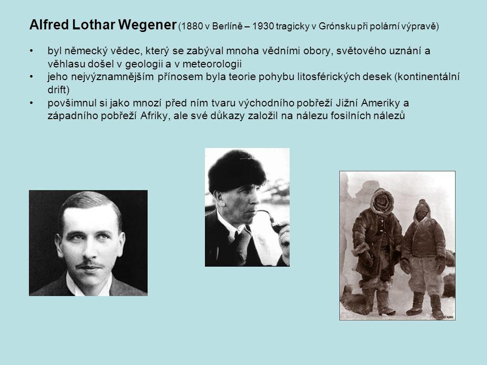Alfred Lothar Wegener (1880 v Berlíně – 1930 tragicky v Grónsku při polární výpravě)