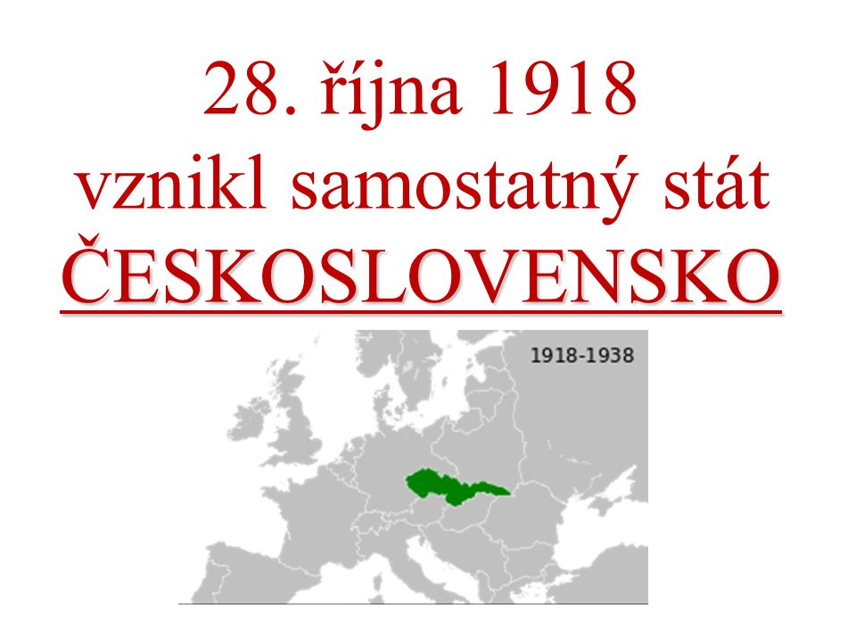 28. října 1918 vznikl samostatný stát ČESKOSLOVENSKO