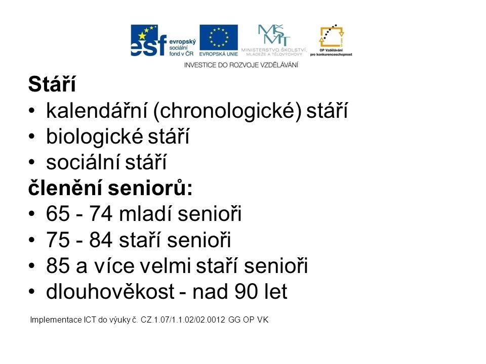 kalendářní (chronologické) stáří biologické stáří sociální stáří