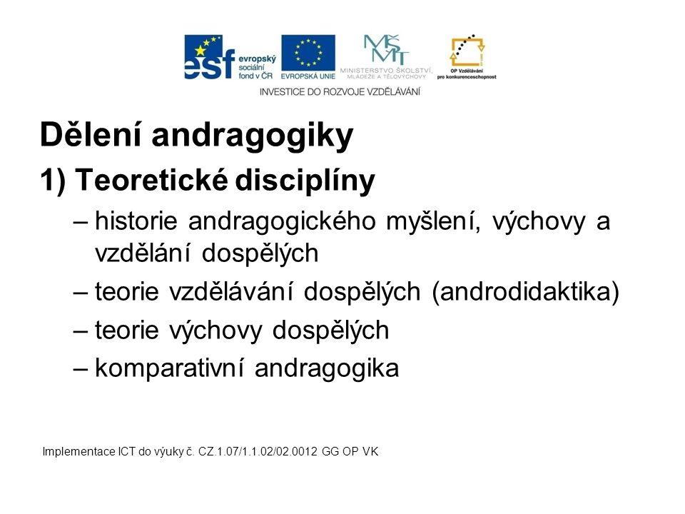 Dělení andragogiky 1) Teoretické disciplíny