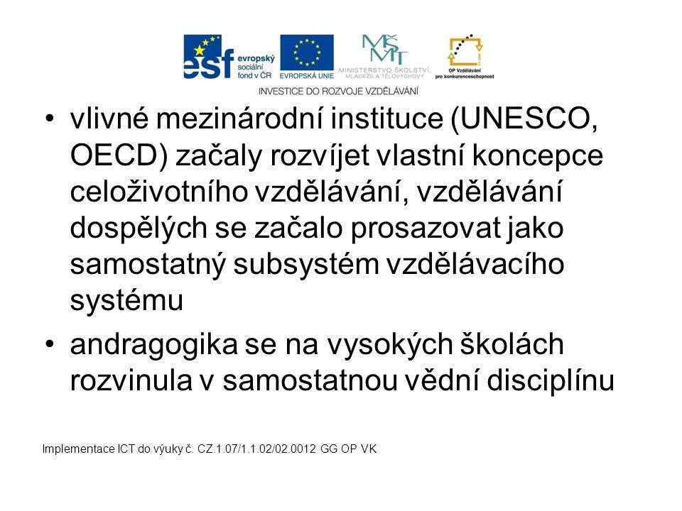 vlivné mezinárodní instituce (UNESCO, OECD) začaly rozvíjet vlastní koncepce celoživotního vzdělávání, vzdělávání dospělých se začalo prosazovat jako samostatný subsystém vzdělávacího systému