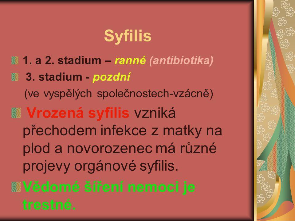 Syfilis 1. a 2. stadium – ranné (antibiotika) 3. stadium - pozdní. (ve vyspělých společnostech-vzácně)