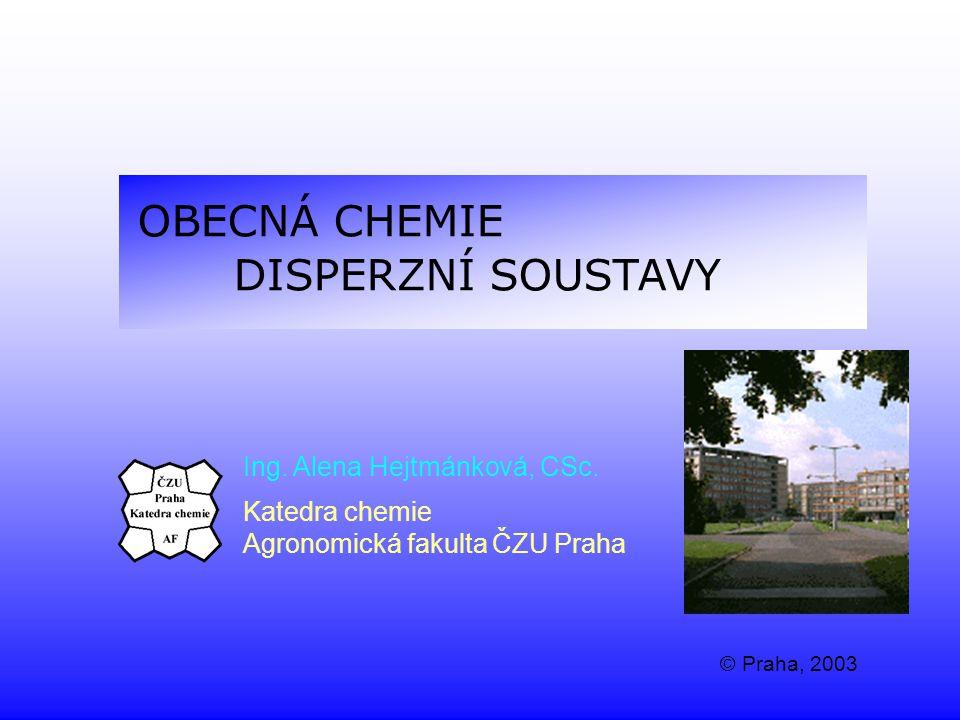 OBECNÁ CHEMIE DISPERZNÍ SOUSTAVY Ing. Alena Hejtmánková, CSc.