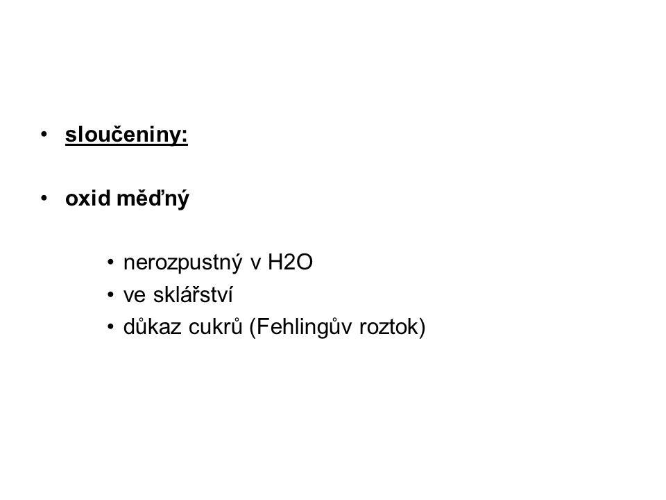 sloučeniny: oxid měďný nerozpustný v H2O ve sklářství důkaz cukrů (Fehlingův roztok)