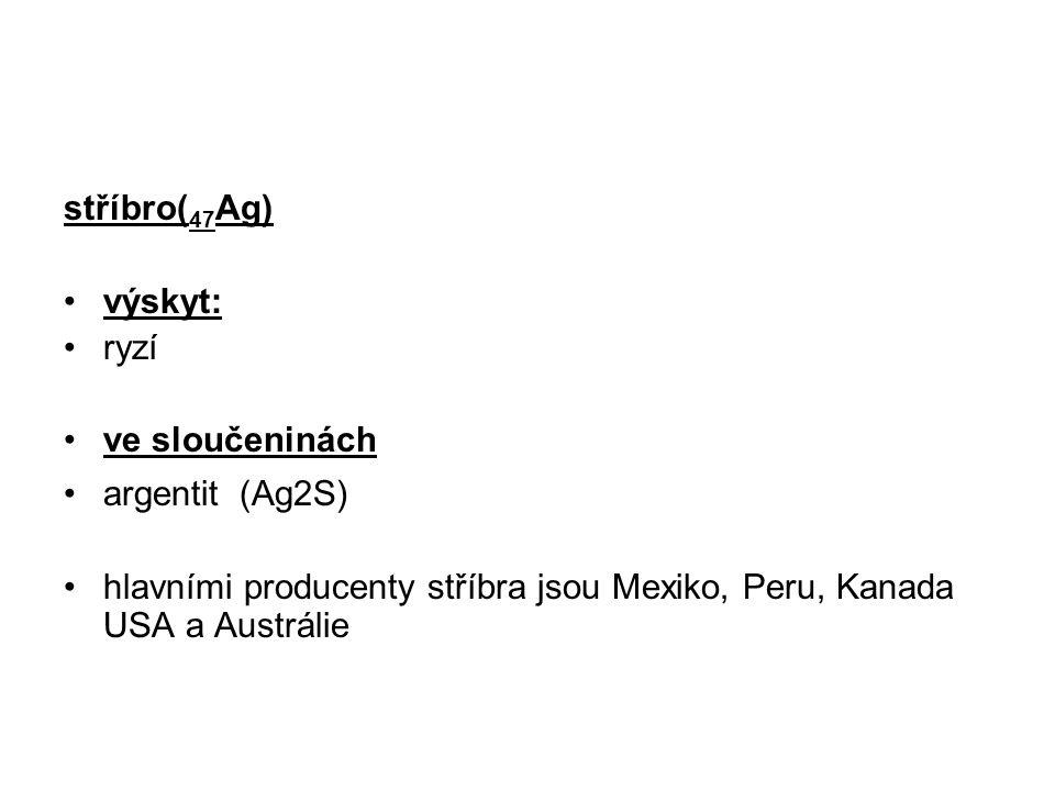 stříbro(47Ag) výskyt: ryzí. ve sloučeninách.