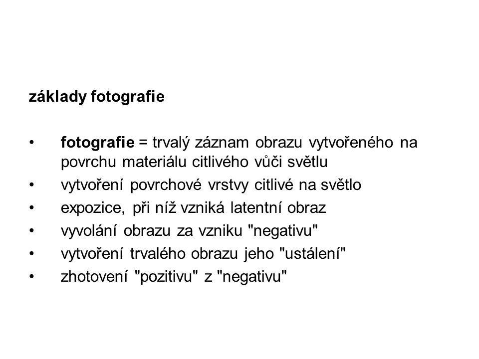 základy fotografie fotografie = trvalý záznam obrazu vytvořeného na povrchu materiálu citlivého vůči světlu.