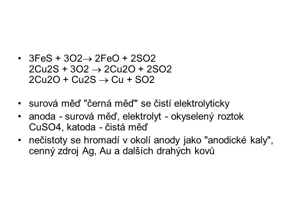 3FeS + 3O2 2FeO + 2SO2 2Cu2S + 3O2  2Cu2O + 2SO2 2Cu2O + Cu2S  Cu + SO2