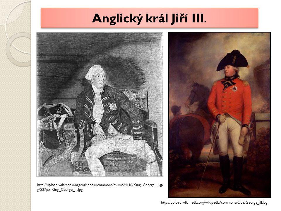 Anglický král Jiří III. http://upload.wikimedia.org/wikipedia/commons/thumb/4/46/King_George_III.jpg/527px-King_George_III.jpg.