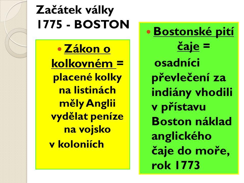 Začátek války 1775 - BOSTON Bostonské pití čaje =