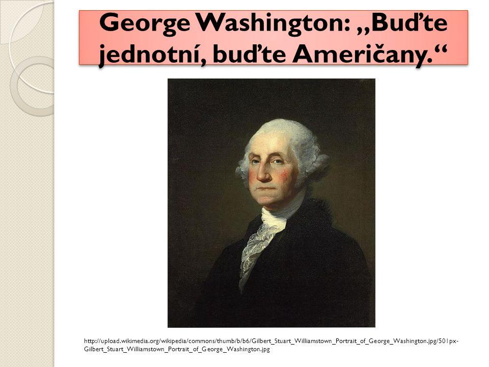 """George Washington: """"Buďte jednotní, buďte Američany."""
