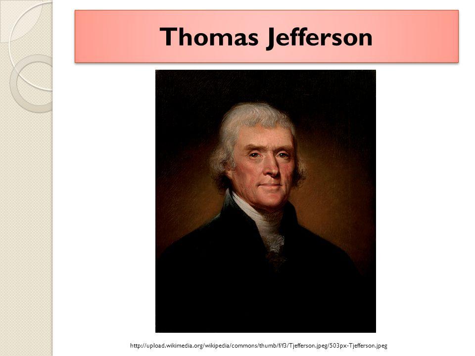 Thomas Jefferson http://upload.wikimedia.org/wikipedia/commons/thumb/f/f3/Tjefferson.jpeg/503px-Tjefferson.jpeg.