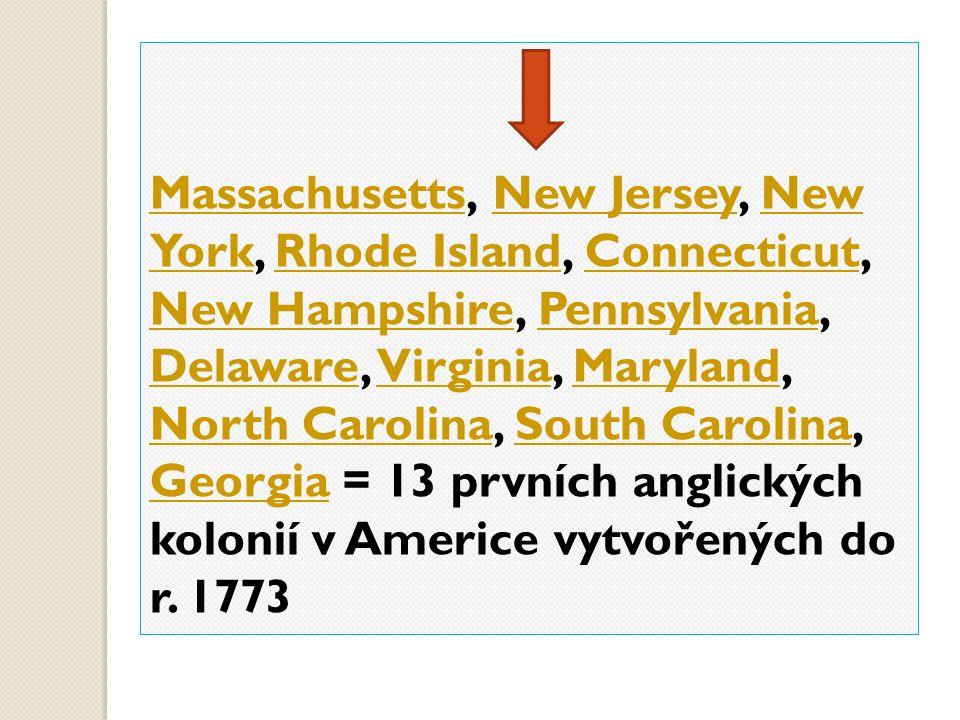 Massachusetts, New Jersey, New York, Rhode Island, Connecticut, New Hampshire, Pennsylvania, Delaware, Virginia, Maryland, North Carolina, South Carolina, Georgia = 13 prvních anglických kolonií v Americe vytvořených do r.