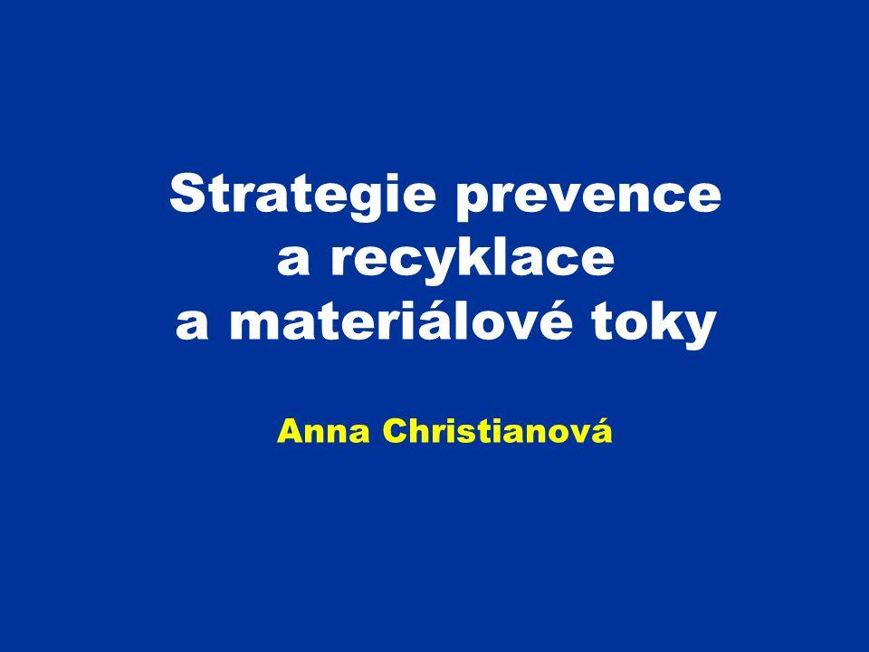 Strategie prevence a recyklace a materiálové toky Anna Christianová