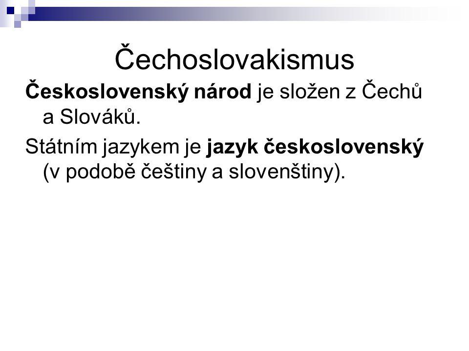 Čechoslovakismus Československý národ je složen z Čechů a Slováků.