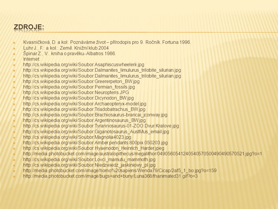 zdroje: Kvasničková, D. a kol: Poznáváme život – přírodopis pro 9. Ročník. Fortuna 1996. Luhr J., F.: a kol.: Země. Knižní klub 2004.