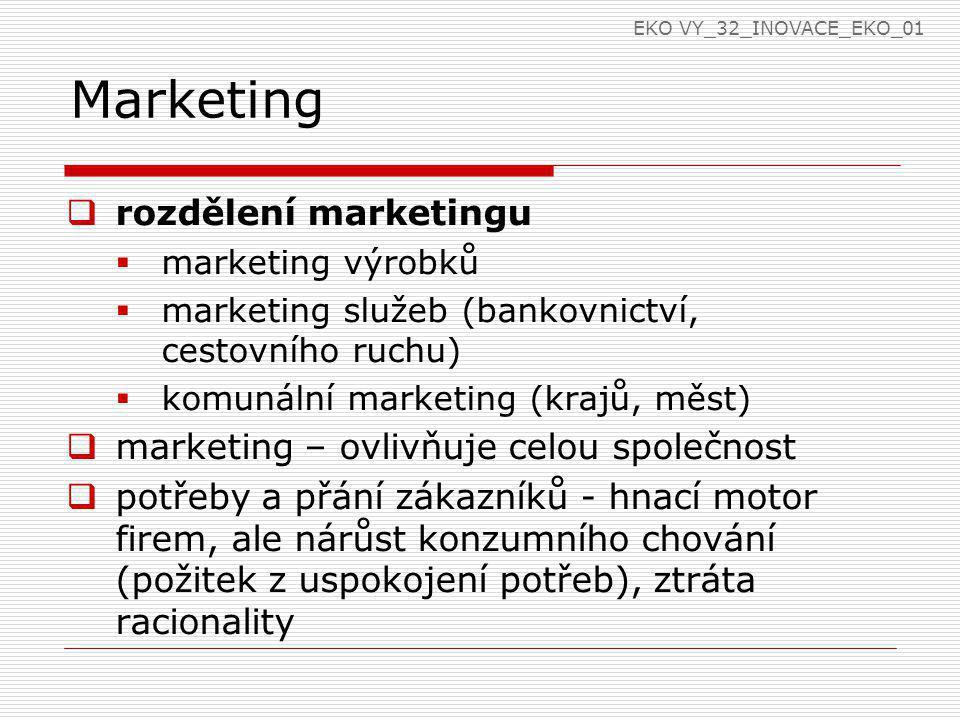 Marketing rozdělení marketingu marketing – ovlivňuje celou společnost