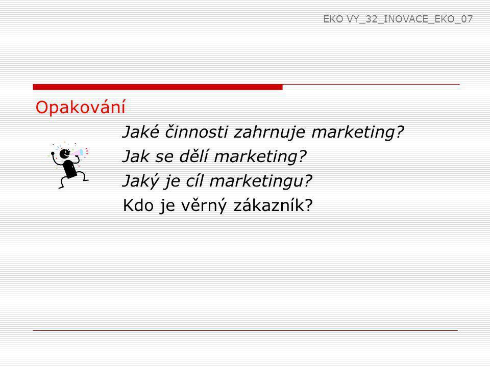 Opakování Jaké činnosti zahrnuje marketing Jak se dělí marketing
