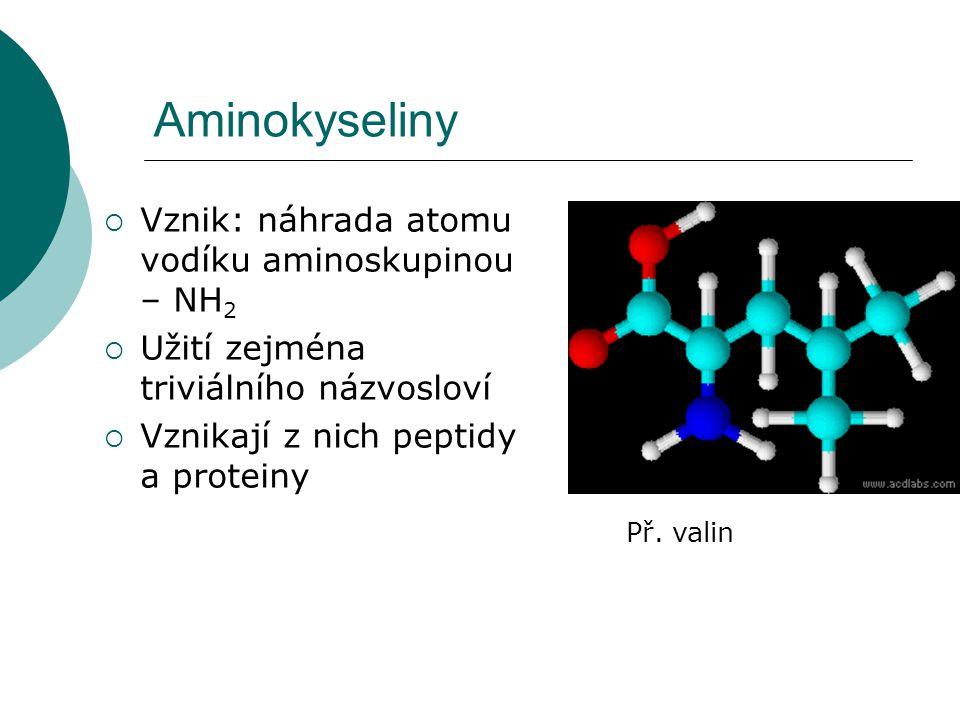 Aminokyseliny Vznik: náhrada atomu vodíku aminoskupinou – NH2