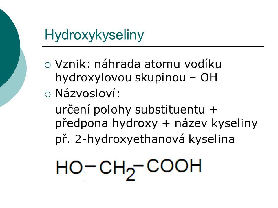 Hydroxykyseliny Vznik: náhrada atomu vodíku hydroxylovou skupinou – OH