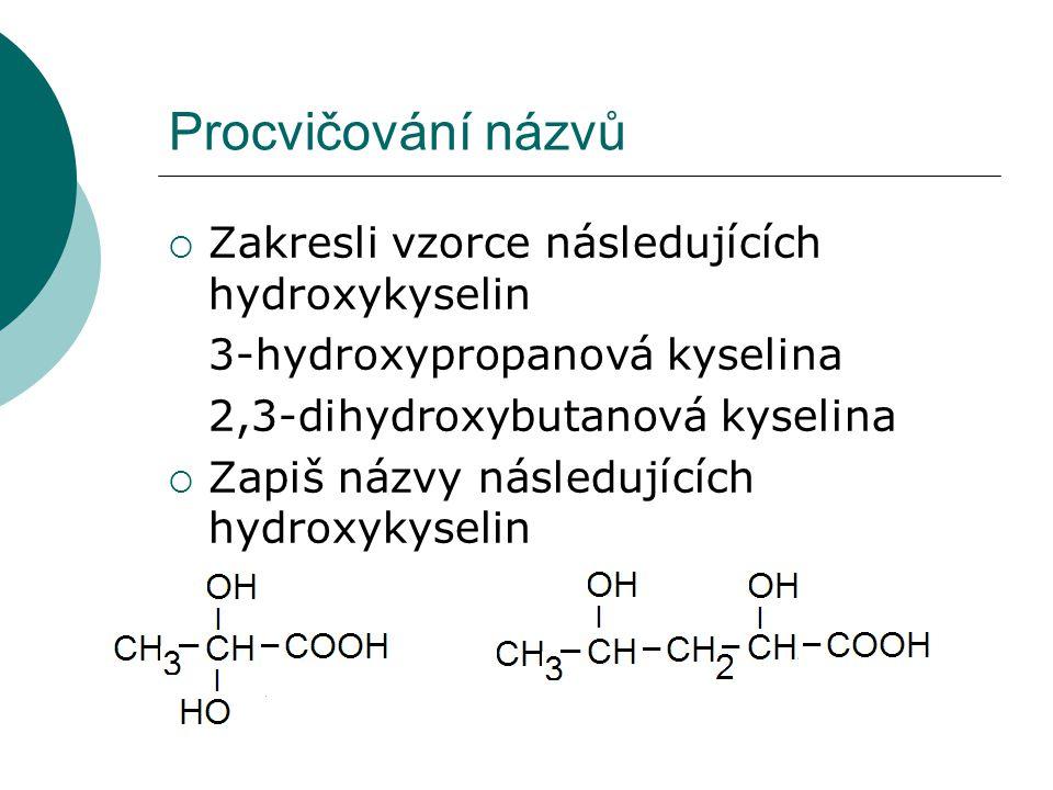 Procvičování názvů Zakresli vzorce následujících hydroxykyselin