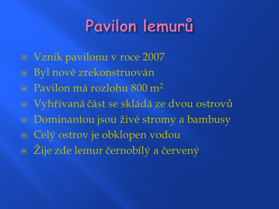 Pavilon lemurů Vznik pavilonu v roce 2007 Byl nově zrekonstruován