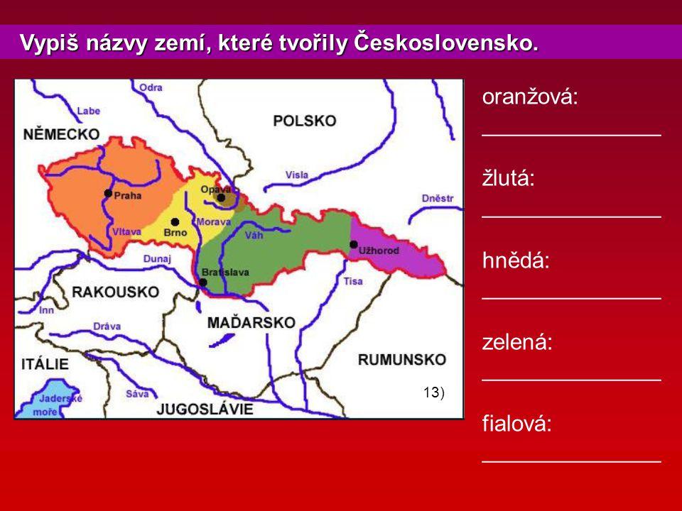 Vypiš názvy zemí, které tvořily Československo.