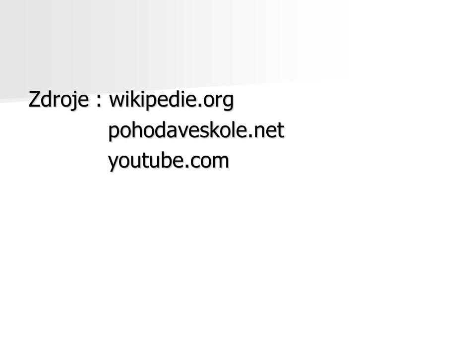 Zdroje : wikipedie.org pohodaveskole.net youtube.com