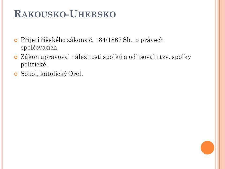 Rakousko-Uhersko Přijetí říšského zákona č. 134/1867 Sb., o právech spolčovacích.