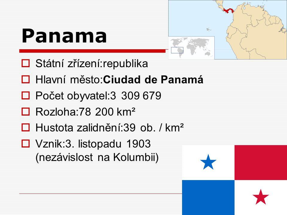 Panama Státní zřízení:republika Hlavní město:Ciudad de Panamá