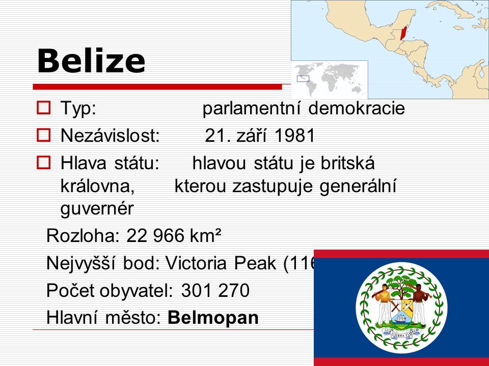 Belize Typ: parlamentní demokracie Nezávislost: 21. září 1981