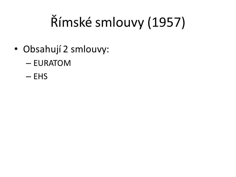 Římské smlouvy (1957) Obsahují 2 smlouvy: EURATOM EHS