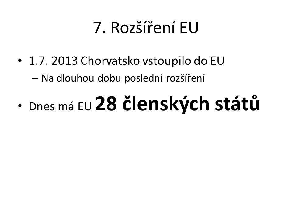 7. Rozšíření EU 1.7. 2013 Chorvatsko vstoupilo do EU