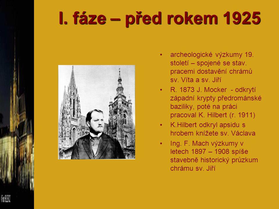 I. fáze – před rokem 1925 archeologické výzkumy 19. století – spojené se stav. pracemi dostavění chrámů sv. Víta a sv. Jiří.