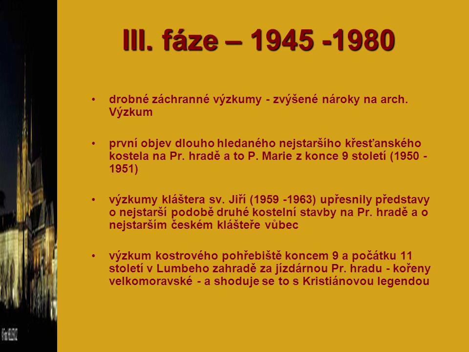 III. fáze – 1945 -1980 drobné záchranné výzkumy - zvýšené nároky na arch. Výzkum.