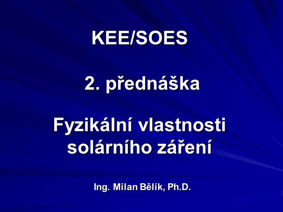 KEE/SOES 2. přednáška Fyzikální vlastnosti solárního záření