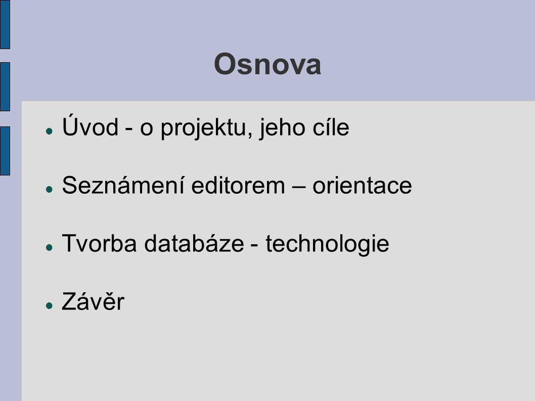 Osnova Úvod - o projektu, jeho cíle Seznámení editorem – orientace