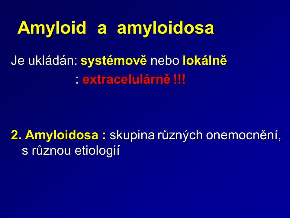 Amyloid a amyloidosa Je ukládán: systémově nebo lokálně