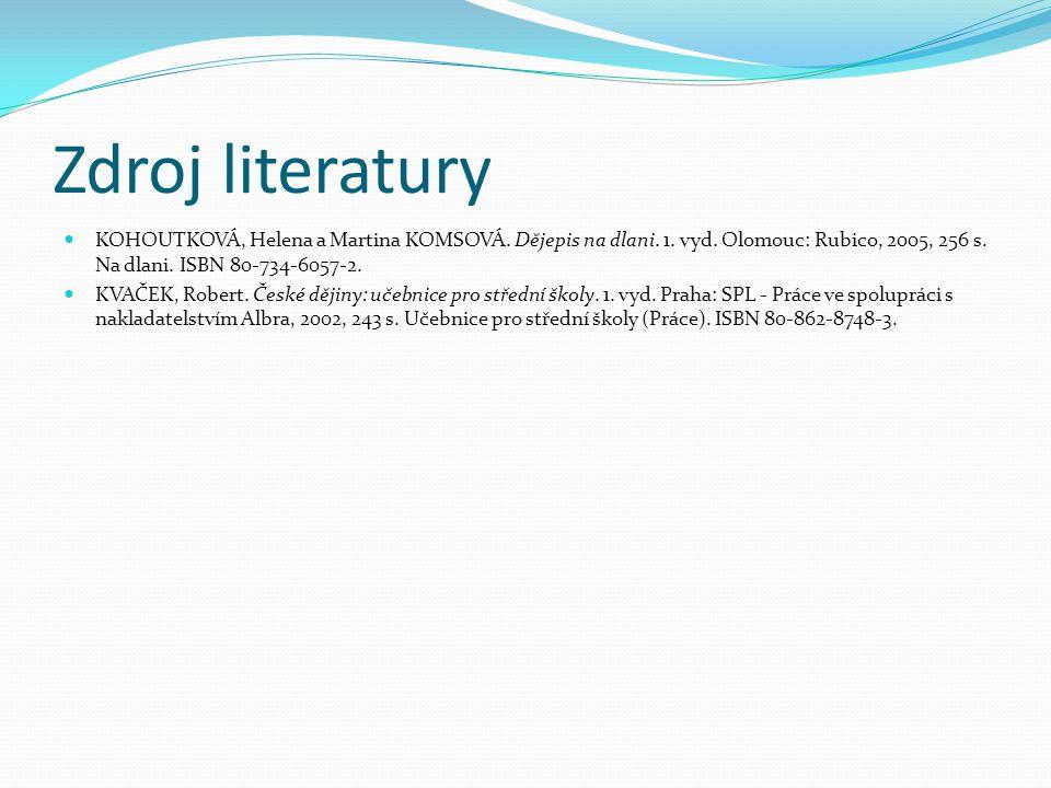 Zdroj literatury KOHOUTKOVÁ, Helena a Martina KOMSOVÁ. Dějepis na dlani. 1. vyd. Olomouc: Rubico, 2005, 256 s. Na dlani. ISBN 80-734-6057-2.