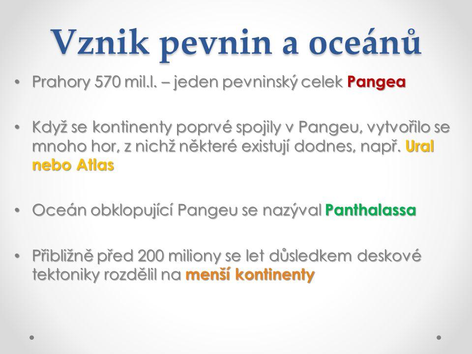 Vznik pevnin a oceánů Prahory 570 mil.l. – jeden pevninský celek Pangea.