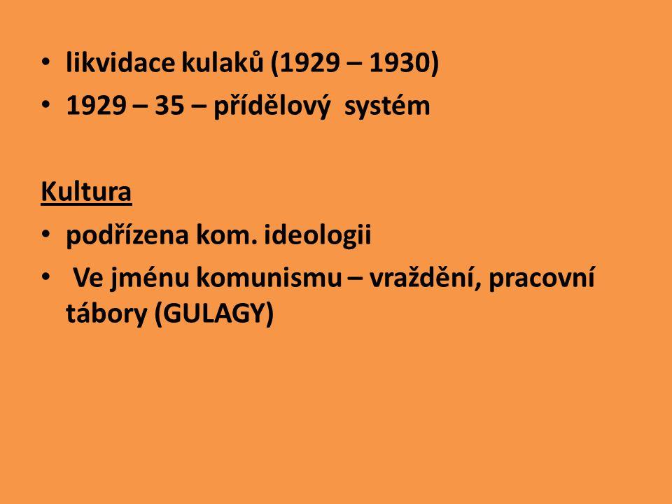 likvidace kulaků (1929 – 1930) 1929 – 35 – přídělový systém. Kultura. podřízena kom. ideologii.
