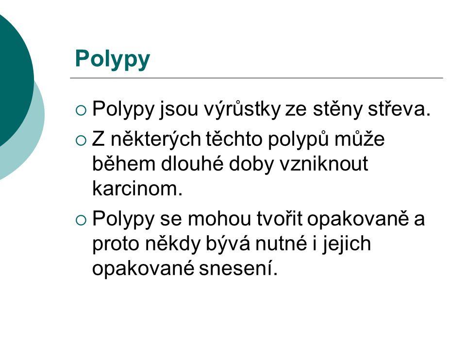 Polypy Polypy jsou výrůstky ze stěny střeva.