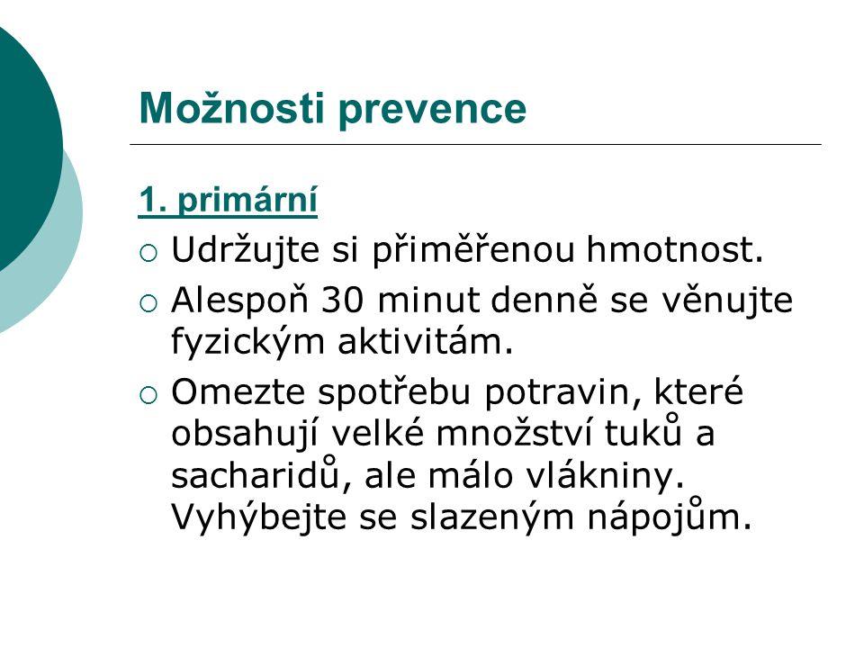 Možnosti prevence 1. primární Udržujte si přiměřenou hmotnost.