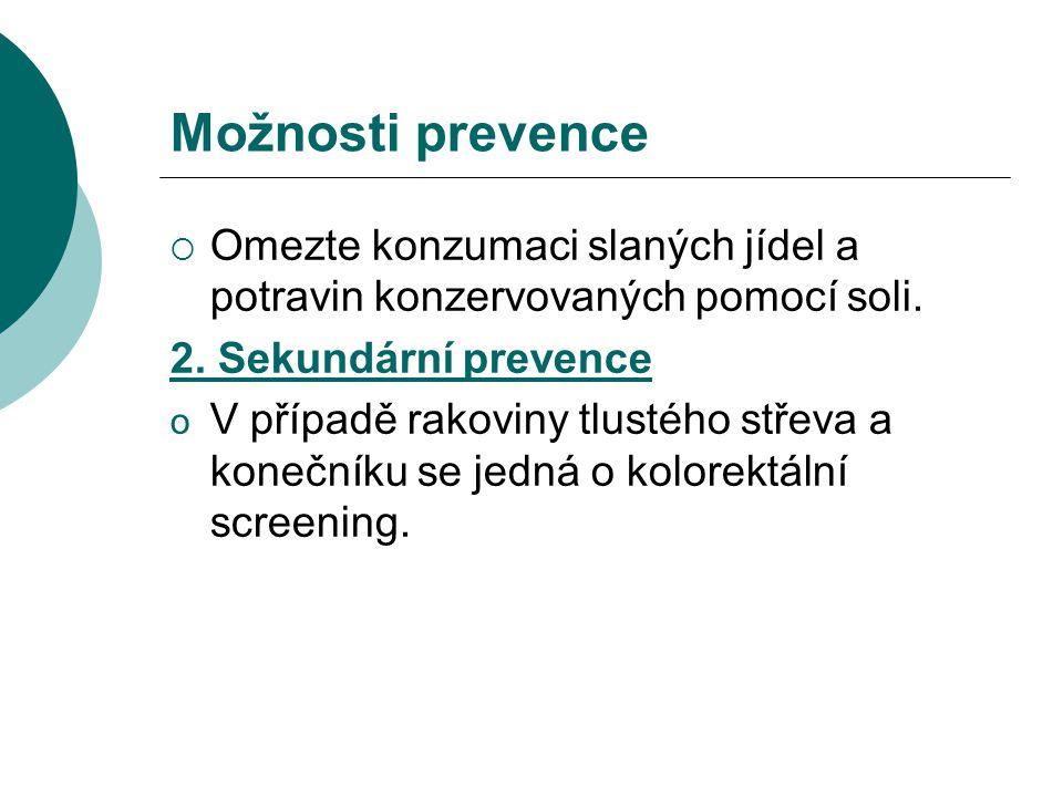 Možnosti prevence Omezte konzumaci slaných jídel a potravin konzervovaných pomocí soli. 2. Sekundární prevence.