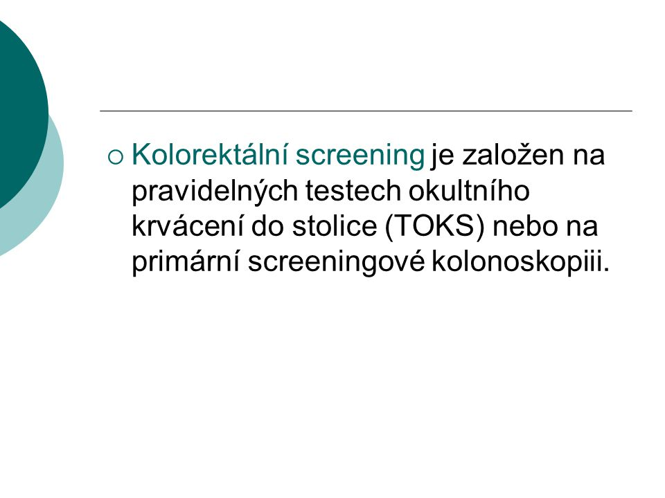 Kolorektální screening je založen na pravidelných testech okultního krvácení do stolice (TOKS) nebo na primární screeningové kolonoskopiii.
