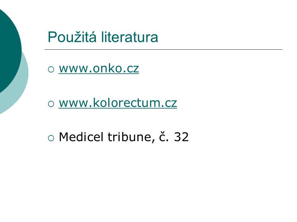 Použitá literatura www.onko.cz www.kolorectum.cz
